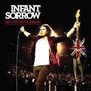 Infant Sorrow - Get Him To The Greek
